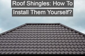 How To Install Them Yourself Roof Shingles